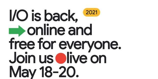 Конференция для разработчиков Google I/O 2021 состоится 18-20 мая: ждём анонс Android 12 Beta и другие новинки
